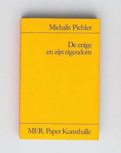 """Michalis Pichler, De enige en zijn eigendom (Dutch Edition) (Berlin: """"greatest hits"""", Ghent: MER. Paper Kunsthalle, 2015)."""