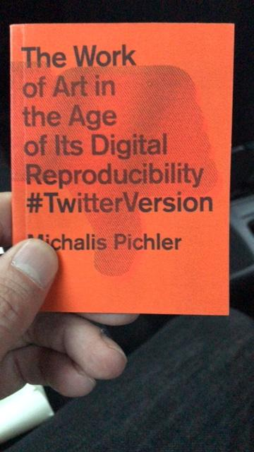"Pichler Michalis, The Work of Art in the Age of Its Digital Reproducibility #TwitterVersion (Berlin: ""greatest hits"", Mexico City: gato negro, 2019)."
