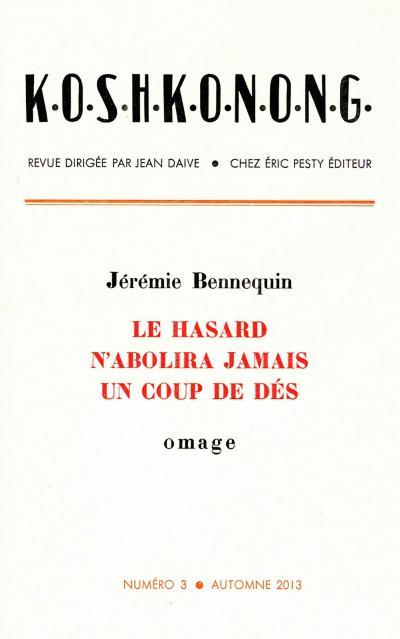 Bennequin Jérémie , K.O.S.H.K.O.N.O.N.G, Jérèmie Bennequin LE HASARD N'ABOLIRA JAMAIS UN COUP DE DÈS omage NUMÉRO 3 AUTOMNE 2013 (Marseille: Éric Pesty Éditeur, 2013).