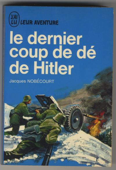 Nobécourt Jaques , Le dernier coup de dés de Hitler (Paris: EDITIONS J'AI-LU LAFFONT, 1964).