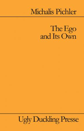Michalis Pichler, The Ego and Its Own, Ugly Duckling Presse, 2015